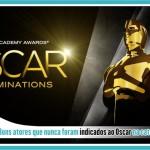 Top 7 bons atores que nunca foram indicados ao Oscar