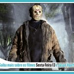 Saiba mais sobre os filmes Sexta-Feira 13 e Jason Voorhees