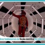Top 10 obras fundamentais da ficção científica