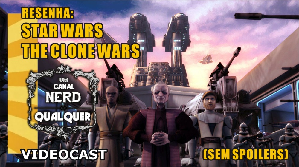 Séries: The Clone Wars  e como ela redime as prequels (sem spoilers)