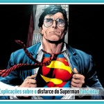 Top 7 explicações sobre o disfarce do Superman